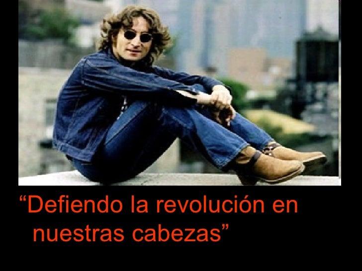 """<ul><li>"""" Defiendo la revolución en nuestras cabezas"""" </li></ul>"""