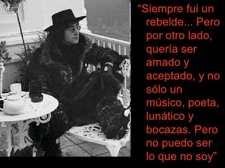 """<ul><li>"""" Siempre fui un rebelde... Pero por otro lado, quería ser amado y aceptado, y no sólo un músico, poeta, lunático ..."""