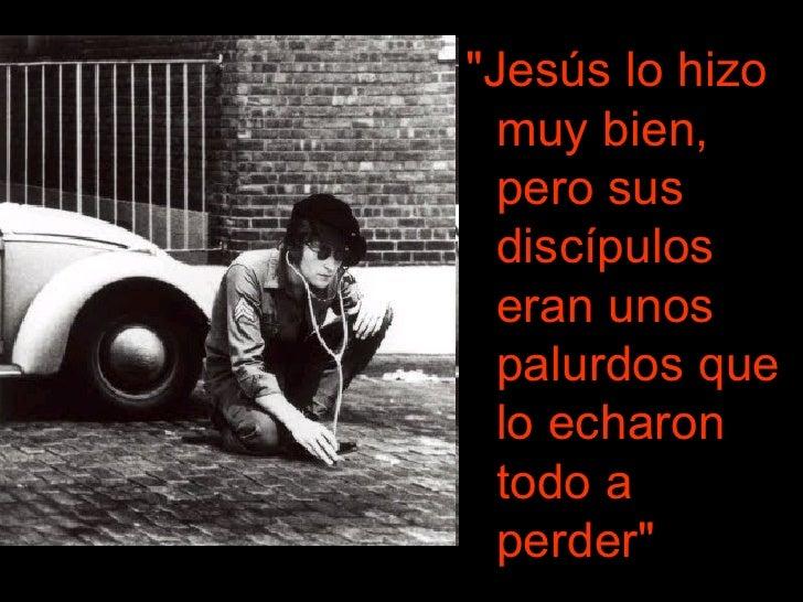 <ul><li>&quot;Jesús lo hizo muy bien, pero sus discípulos eran unos palurdos que lo echaron todo a perder&quot;   </li></ul>