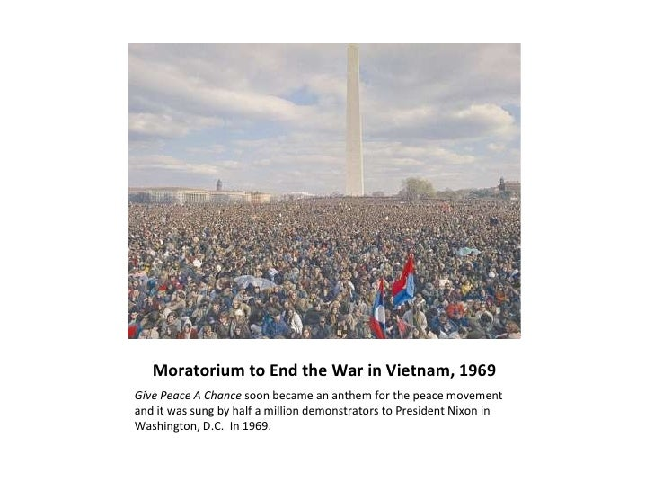 Moratorium to End the War in Vietnam, 1969 <ul><li>Give Peace A Chance  soon became an anthem for the peace movement and i...
