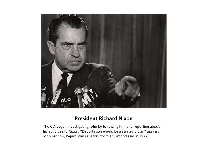 President Richard Nixon <ul><li>The CIA began investigating John by following him and reporting about his activities to Ni...