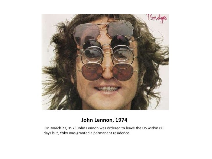 John Lennon, 1974  <ul><li>On March 23, 1973 John Lennon was ordered to leave the US within 60 days but, Yoko was granted ...