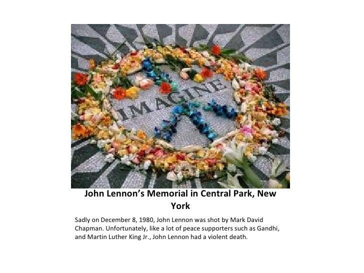 John Lennon's Memorial in Central Park, New York <ul><li>Sadly on December 8, 1980, John Lennon was shot by Mark David Cha...