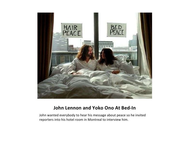 John Lennon and Yoko Ono At Bed-In <ul><li>John wanted everybody to hear his message about peace so he invited reporters i...