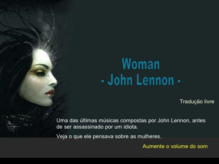 Woman - John Lennon - Uma das últimas músicas compostas por John Lennon, antes de ser assassinado por um idiota. Veja o qu...