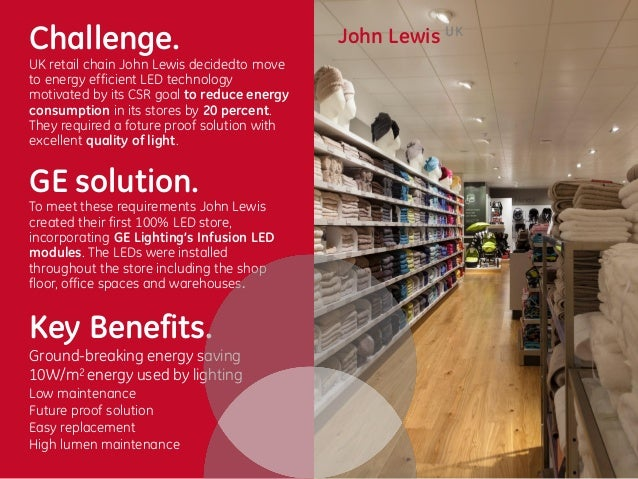 Challenge.  UK retail chain John Lewis decidedto move to energy efficient LED technology motivated by its CSR goal to redu...
