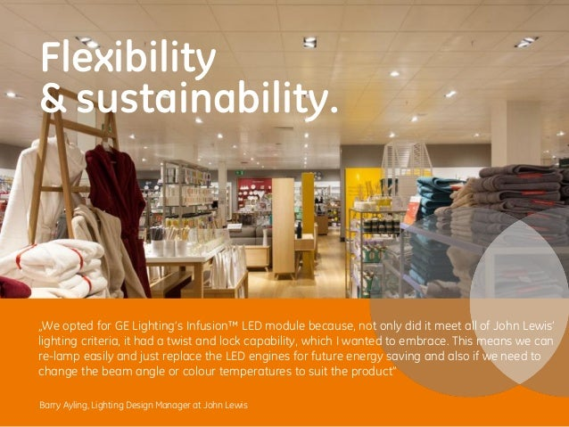 """Barry Ayling, Lighting Design Manager at John Lewis  Flexibility  & sustainability.  """"We opted for GE Lighting's Infusion™..."""