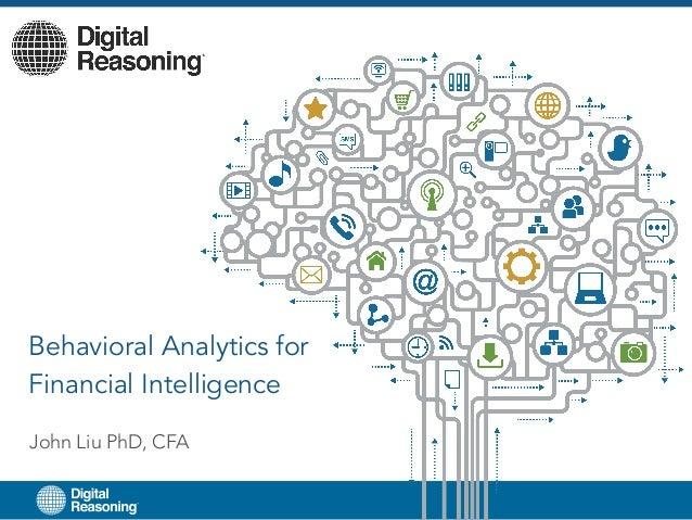 John Liu PhD, CFA Behavioral Analytics for Financial Intelligence