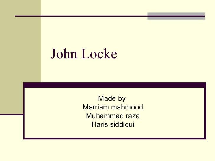 John Locke Made by  Marriam mahmood Muhammad raza Haris siddiqui