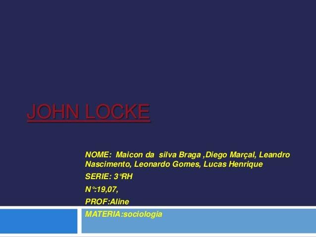 JOHN LOCKE NOME: Maicon da silva Braga ,Diego Marçal, Leandro Nascimento, Leonardo Gomes, Lucas Henrique SERIE: 3°RH N°:19...