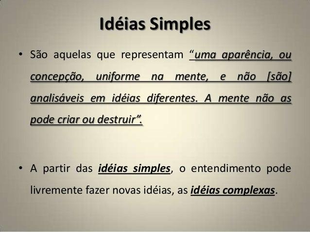 """Idéias Simples • São aquelas que representam """"uma aparência, ou concepção, uniforme na mente, e não [são] analisáveis em i..."""