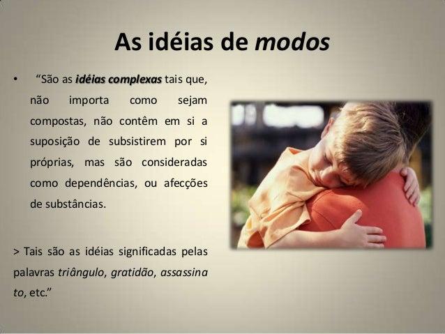 """As idéias de modos • """"São as idéias complexas tais que, não importa como sejam compostas, não contêm em si a suposição de ..."""