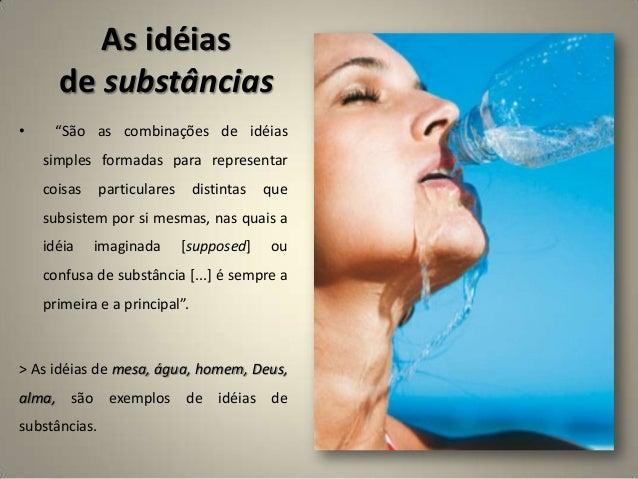 """As idéias de substâncias • """"São as combinações de idéias simples formadas para representar coisas particulares distintas q..."""