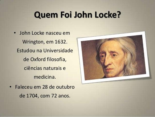 Quem Foi John Locke? • John Locke nasceu em Wrington, em 1632. Estudou na Universidade de Oxford filosofia, ciências natur...