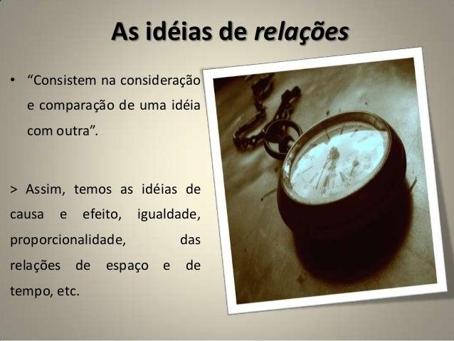 """As idéias de relações • """"Consistem na consideração e comparação de uma idéia com outra"""". > Assim, temos as idéias de causa..."""
