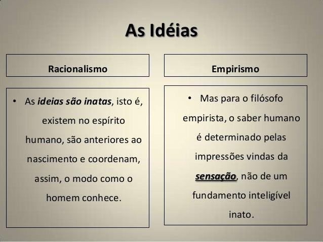 As Idéias Racionalismo • As ideias são inatas, isto é, existem no espírito humano, são anteriores ao nascimento e coordena...