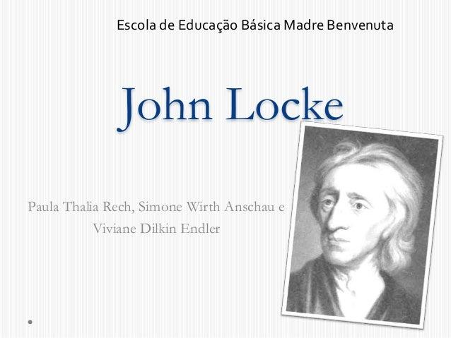 Escola de Educação Básica Madre Benvenuta  John Locke  Paula Thalia Rech, Simone Wirth Anschau e  Viviane Dilkin Endler
