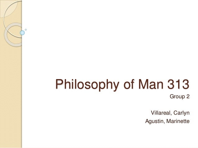 the philosophy of man Preliminary period content time activities an invitation to philosophy existentialism and man's search for meaning (manuel dy, jr) being as object, being as subject (roberto o johann.