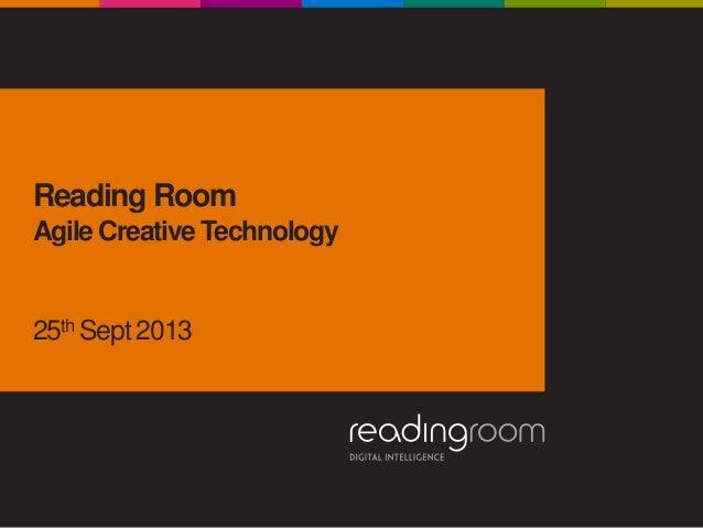 Reading Room Agile Creative Technology 25th Sept 2013