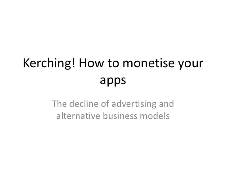 Kerching! How to monetise your apps<br />The decline of advertising and alternative business models<br />