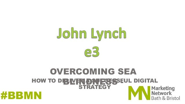 OVERCOMING SEA BLINDNESS - #BBMN HOW TO DELIVER A SUCCESSFUL DIGITAL STRATEGY