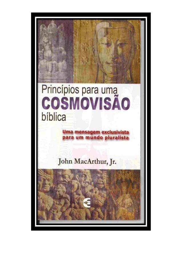 Princípios para uma Cosmovisão Bíblica John MacArthur, Jr. Digitalizado por Dalrilo Augusto www.semeadoresdapalavra.net No...