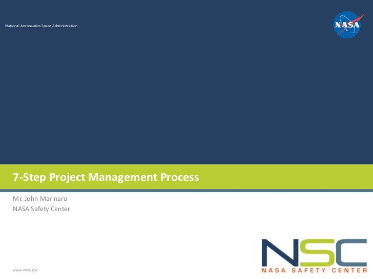 National Aeronautics Space Administration    7-Step Project Management Process    Mr. John Marinaro    NASA Safety Center ...