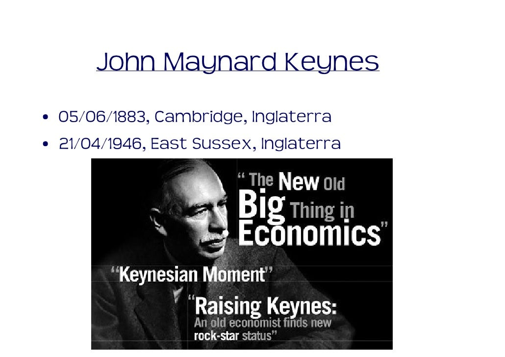 John Maynard Keynes • 05/06/1883, Cambridge, Inglaterra • 21/04/1946, East Sussex, Inglaterra