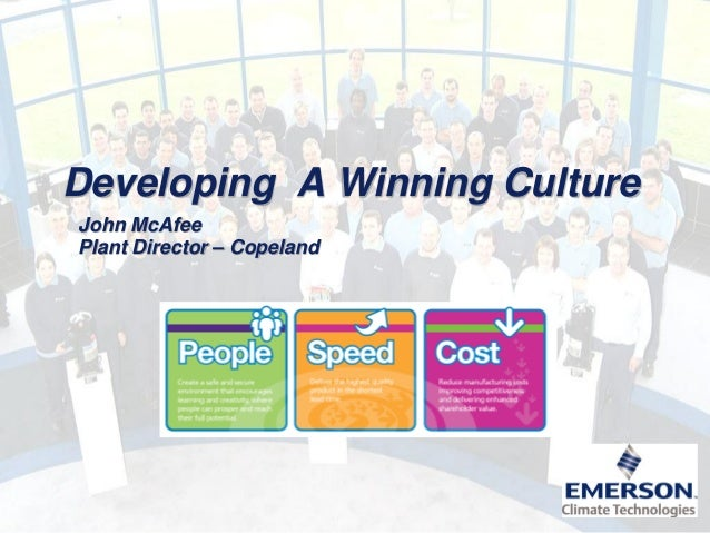 Developing A Winning Culture John McAfee Plant Director – Copeland