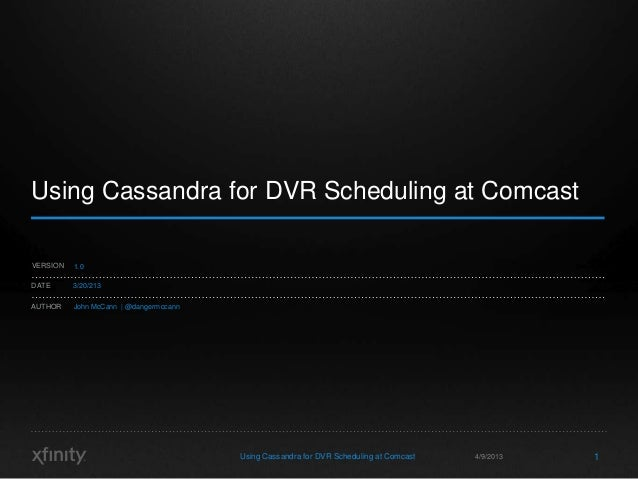 Using Cassandra for DVR Scheduling at ComcastVERSION   1.0DATE      3/20/213AUTHOR    John McCann | @dangermccann         ...