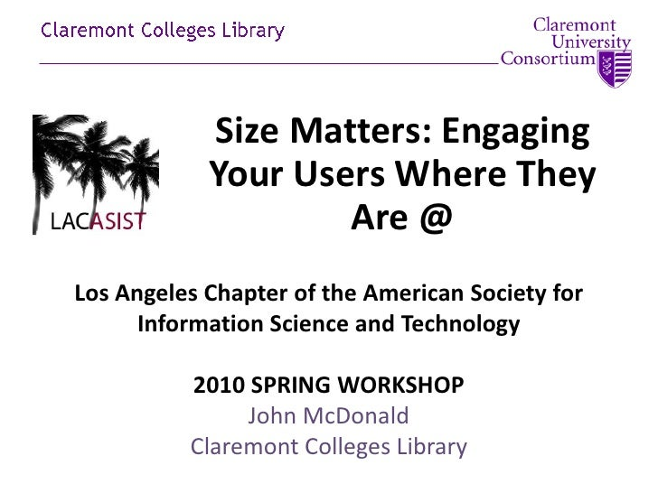 Size Matters: Engaging Your Users Where They Are @<br />Los Angeles Chapter of the American Society for Information Scienc...