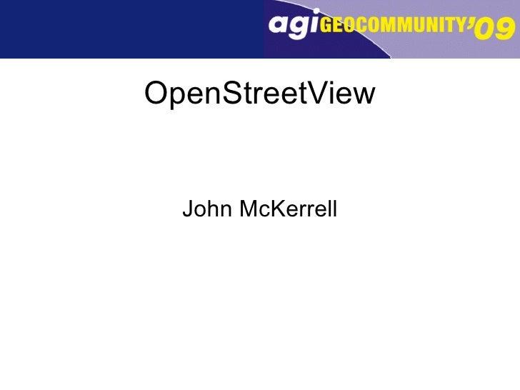 OpenStreetView <ul><li>John McKerrell </li></ul>