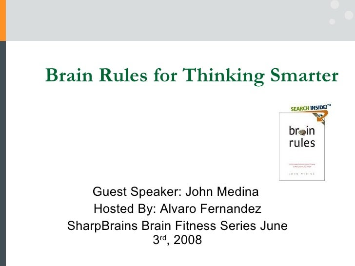 Brain Rules for Thinking Smarter      Guest Speaker: John Medina      Hosted By: Alvaro Fernandez  SharpBrains Brain Fitne...