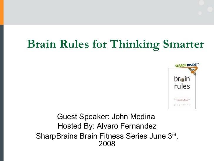 Brain Rules for Thinking Smarter Guest Speaker: John Medina  Hosted By: Alvaro Fernandez SharpBrains Brain Fitness Series ...