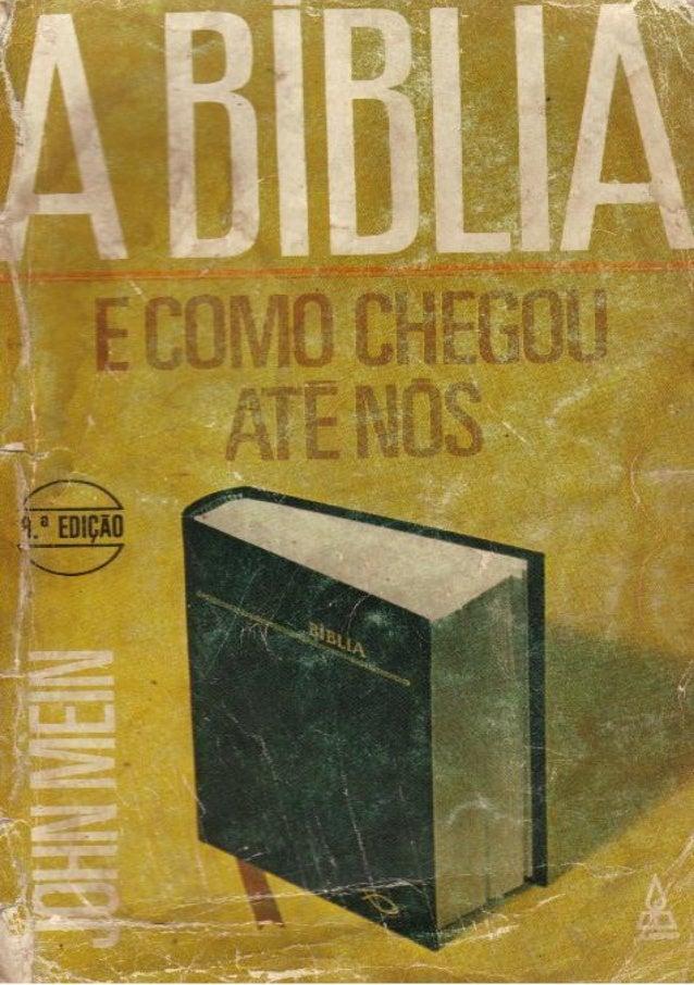 John Mein A Bíblia E Como Chegou Até Nós Digitalizado por Ziquinha www.semeadoresdapalavra.net Nossos e-books são disponib...