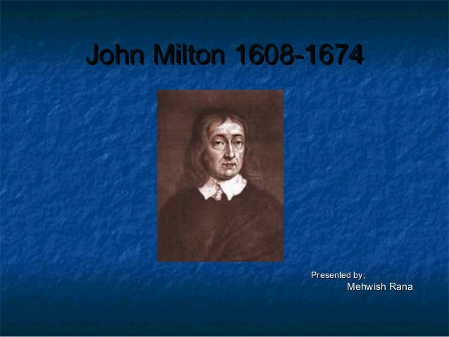 John Milton 1608-1674                Presented by;                        Mehwish Rana