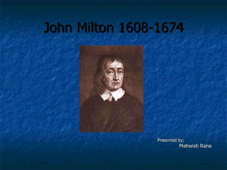 john milton 1608 1674 paradise lost Who was john milton john milton (1608 –1674)  legacy and influence of john milton once paradise lost was  algernon sidney and john locke source john milton.