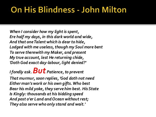 john miltons poem when i consider how my light is spent essay An interpretation of when i consider how my light is spent, a poem by john milton pages 2 words 361 sign up to view the complete essay show me the full essay.
