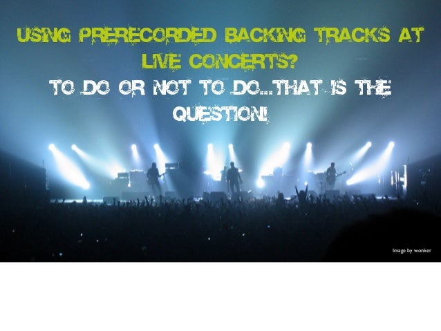 Using Prerecorded Backing Tracks at Live Concerts? To Do or Not To Do...That is the question! Image by wonker