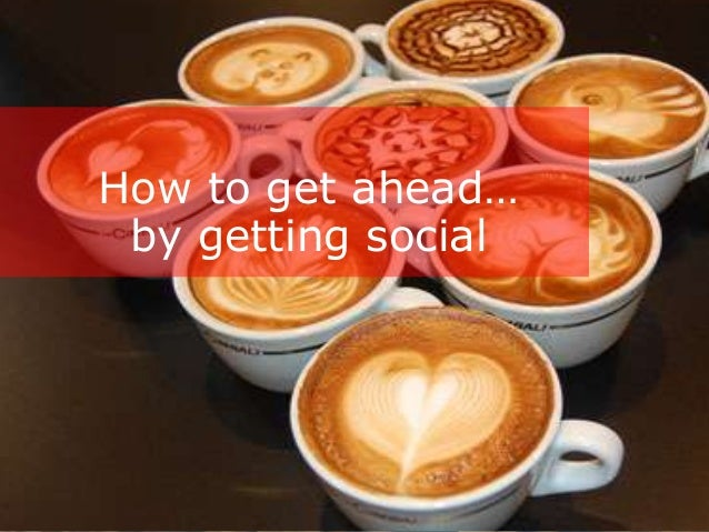 How to get ahead… by getting social        Classified - Confidential