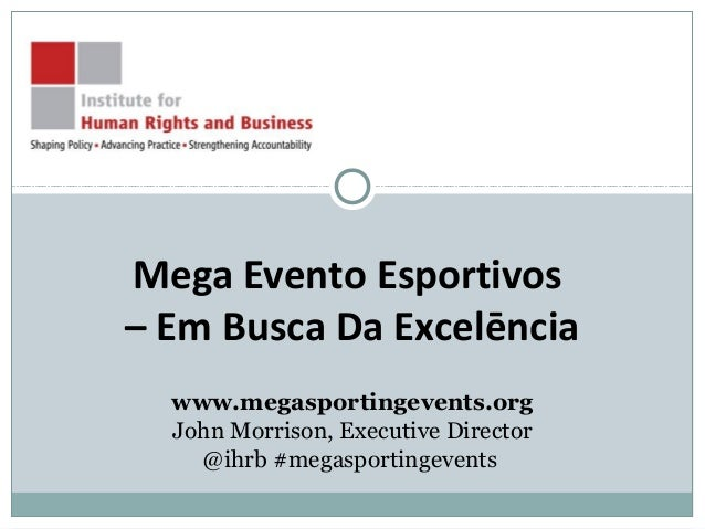 Mega Evento Esportivos – Em Busca Da Excelēncia www.megasportingevents.org John Morrison, Executive Director @ihrb #megasp...