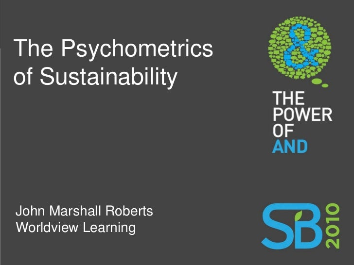 The Psychometrics of Sustainability     John Marshall Roberts Worldview Learning