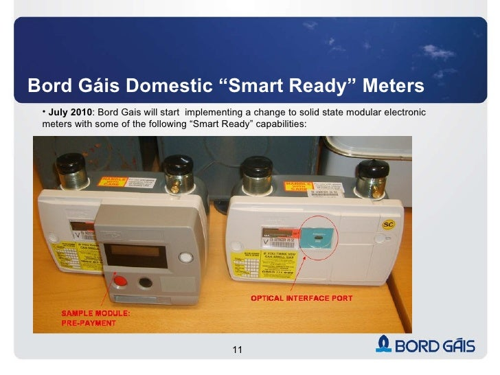 """Bord Gáis Domestic """"Smart Ready"""" Meters <ul><li>July 2010 : Bord Gais will start  implementing a change to solid state mod..."""