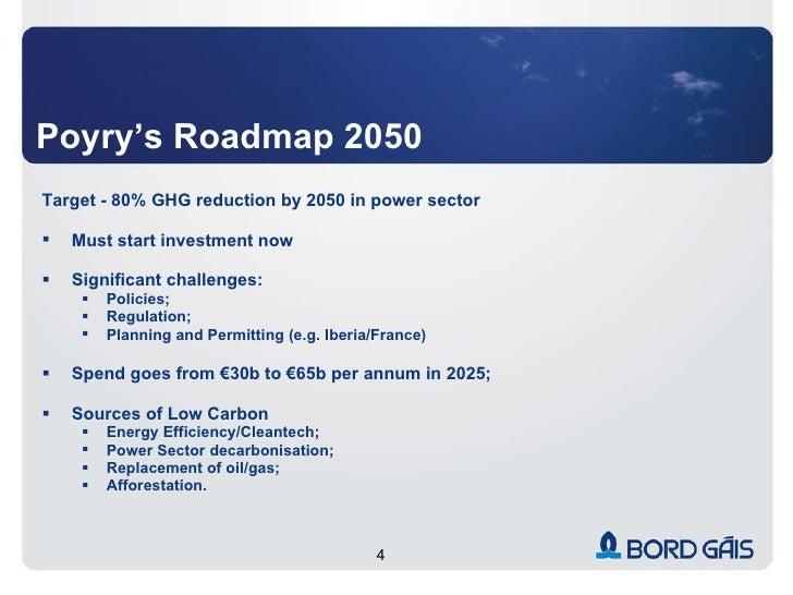 Poyry's Roadmap 2050 <ul><li>Target - 80% GHG reduction by 2050 in power sector </li></ul><ul><li>Must start investment no...
