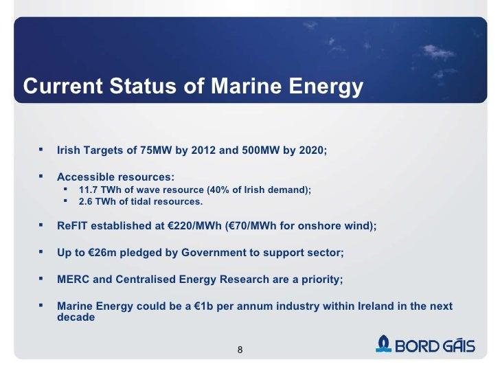 Current Status of Marine Energy <ul><li>Irish Targets of 75MW by 2012 and 500MW by 2020; </li></ul><ul><li>Accessible reso...