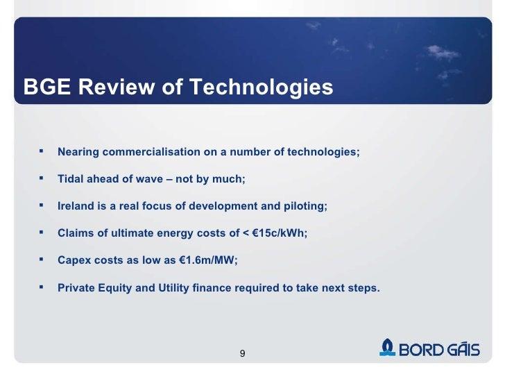 BGE Review of Technologies <ul><li>Nearing commercialisation on a number of technologies; </li></ul><ul><li>Tidal ahead of...