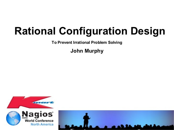 Rational Configuration Design       To Prevent Irrational Problem Solving                John Murphy
