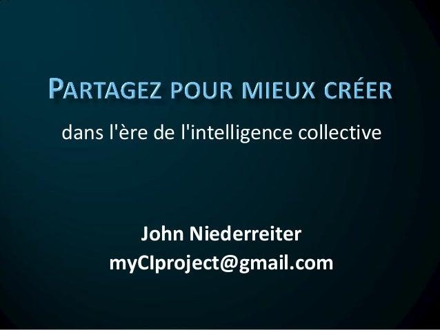 dans lère de lintelligence collective       John Niederreiter     myCIproject@gmail.com