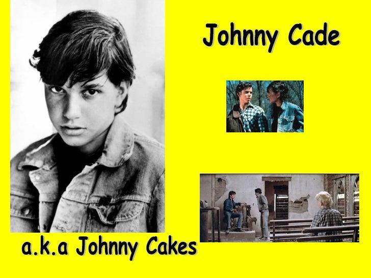 Johnny Cade a.k.a Johnny Cakes