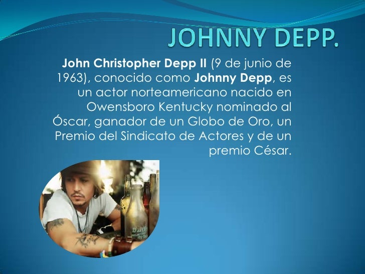 JOHNNY DEPP. <br />John Christopher Depp II (9 de junio de 1963), conocido como Johnny Depp, es un actor norteamericano na...